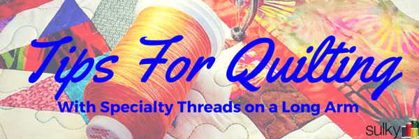 Tips for Using All Sulky Threads on Longarm Machines