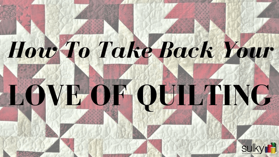 How to Take Back Your Love for Quilting