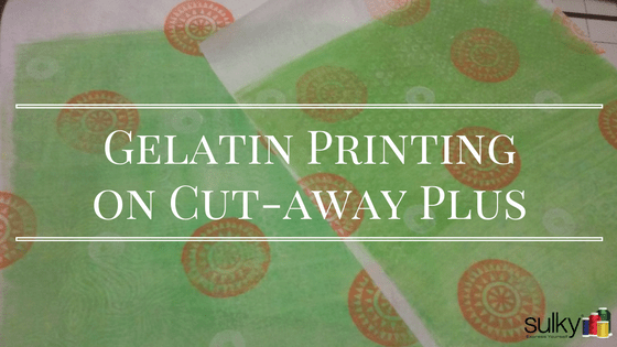 Gelatin Printing on Cut-Away Plus