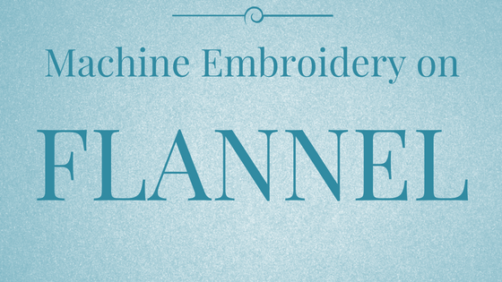 Machine Embroidery Series – Flannel