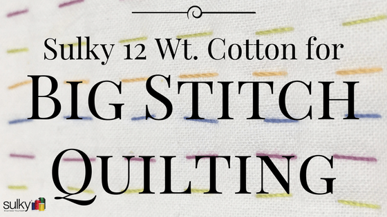 Big Stitch Quilting with Sulky 12 Wt. Cotton Thread