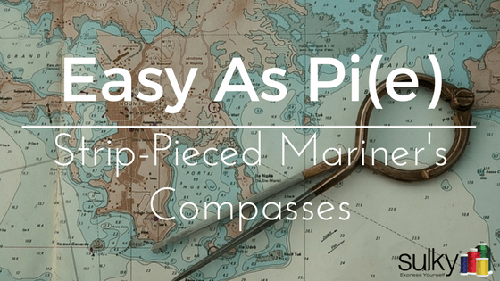 Easy as Pi(e)! Strip-Pieced Mariner's Compasses
