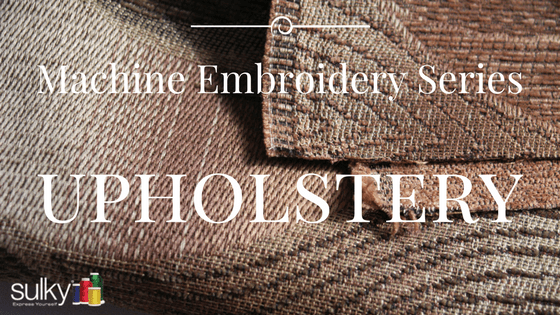 Machine Embroidery Series – Upholstery