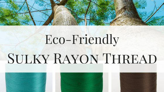 Rayon Thread: It's Beautiful and It's Earth Friendly
