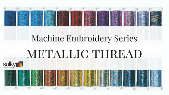 Machine Embroidery Series: Metallic Thread
