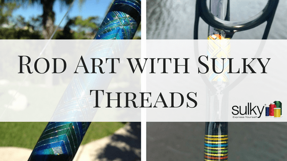 Rod Art with Sulky Threads - Sulky