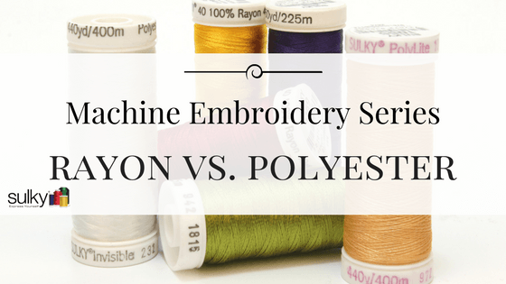 Machine Embroidery Series: Rayon vs. Polyester